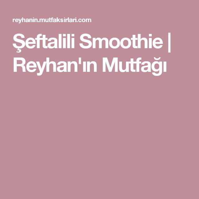 Şeftalili Smoothie | Reyhan'ın Mutfağı