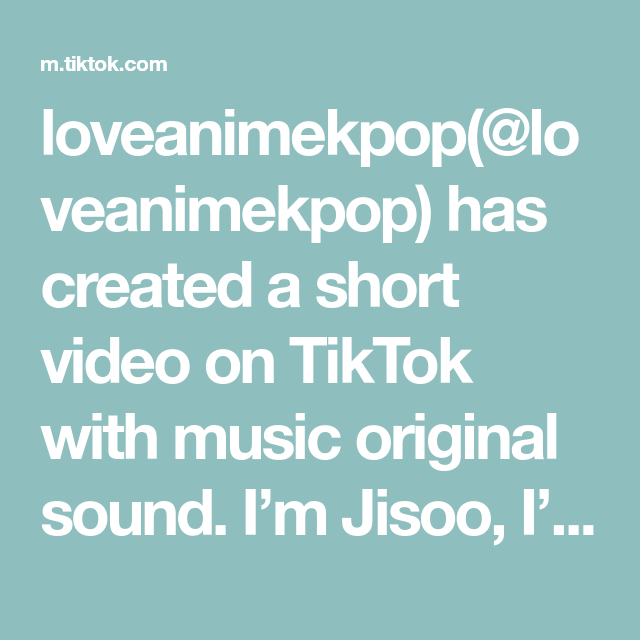 Loveanimekpop Loveanimekpop Has Created A Short Video On Tiktok With Music Original Sound I M Jisoo I M Ok Foryo In 2020 Songs Best Face Products The Originals