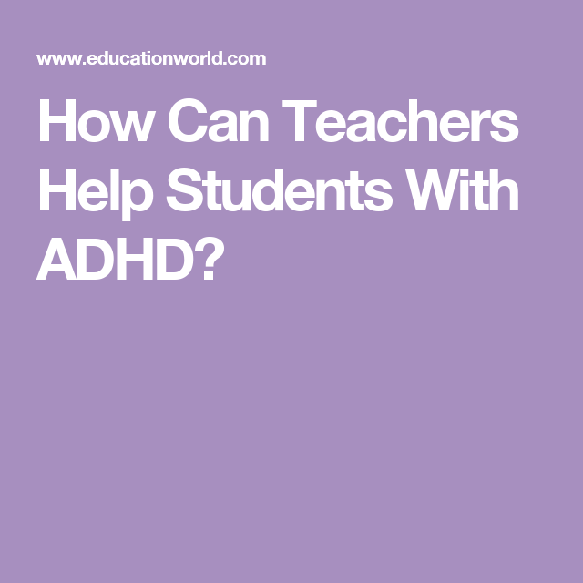 How Can Teachers Help Students With Adhd Ben Navarro Founder Of
