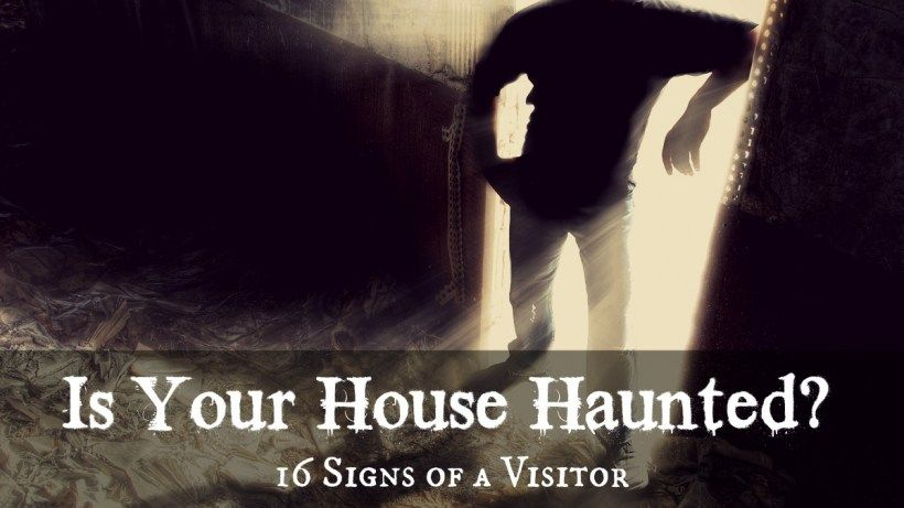 Is Your House Haunted 16 Signs Of A Visitor Gaia Paranormal Stories Paranormal Facts Ghosts Paranormal