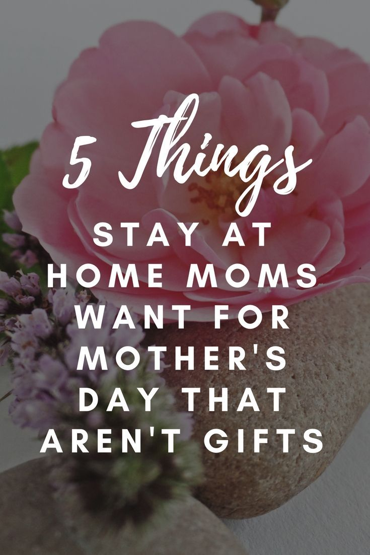 5 Things Stay At Home Moms Want For Mothers Day That Arent Gifts