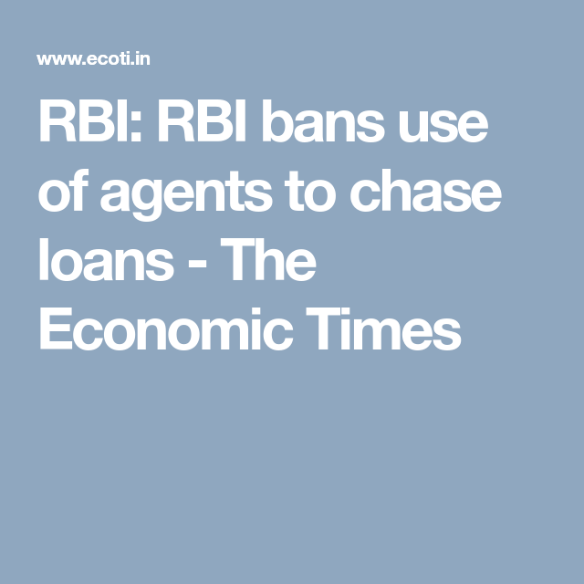 Rbi Rbi Bans Use Of Agents To Chase Loans The Economic Times Loan Economic Times Personal Loans