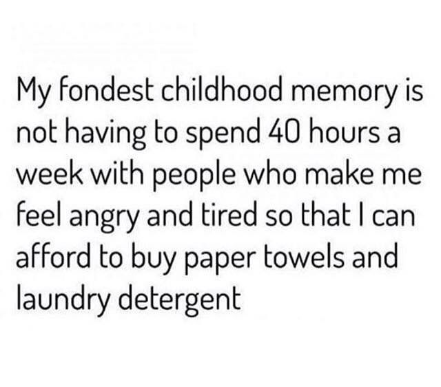 My Best Childhood Memory Haha Funny Work Humor Funny Quotes