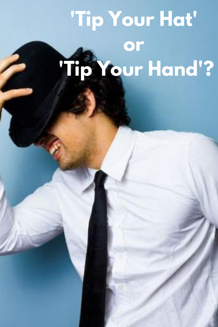 Tip Your Hat Or Tip Your Hand Tips Football Coach Real Estate Agent