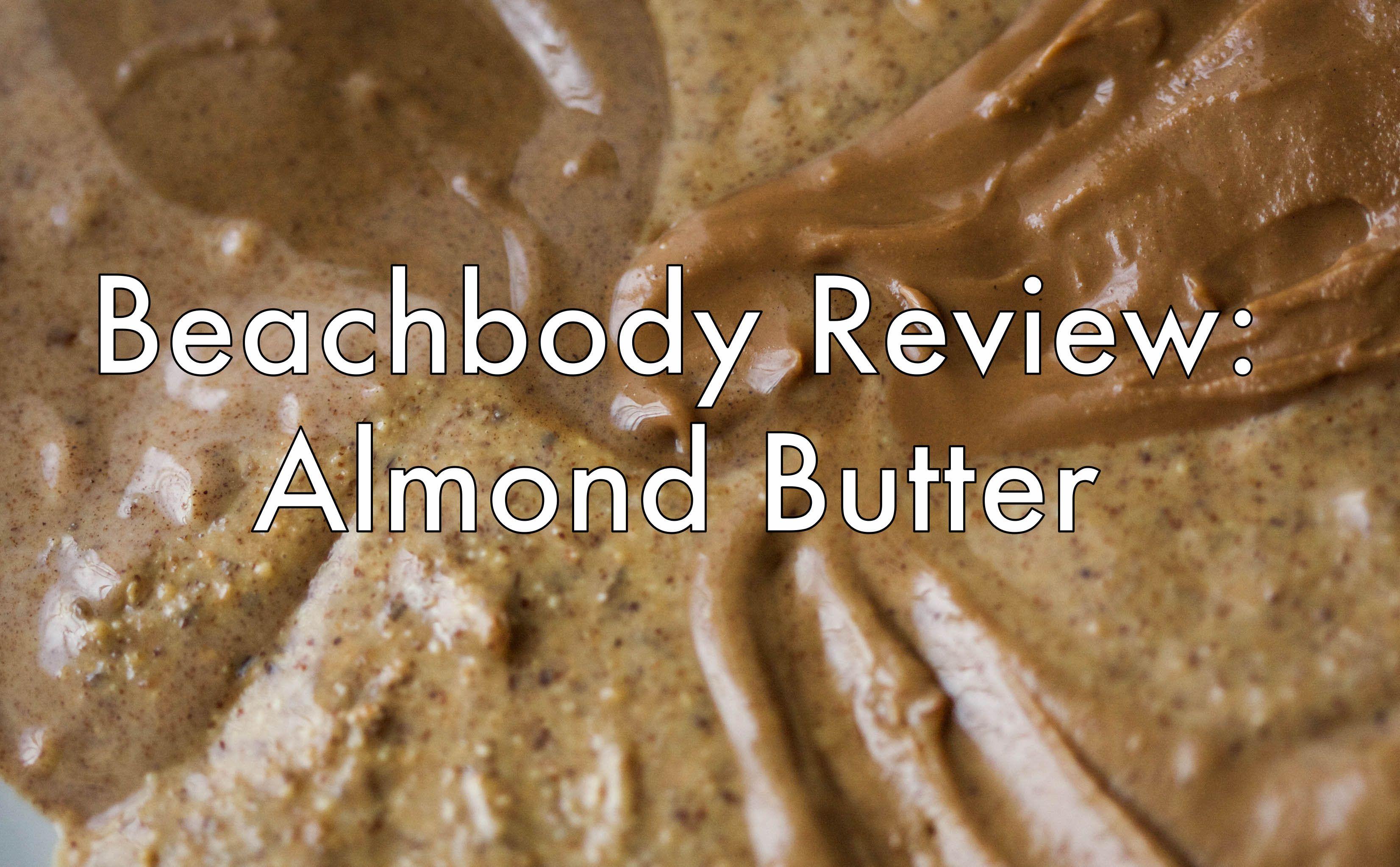 Beachbody Says Almond Butter Reviews Shakeology