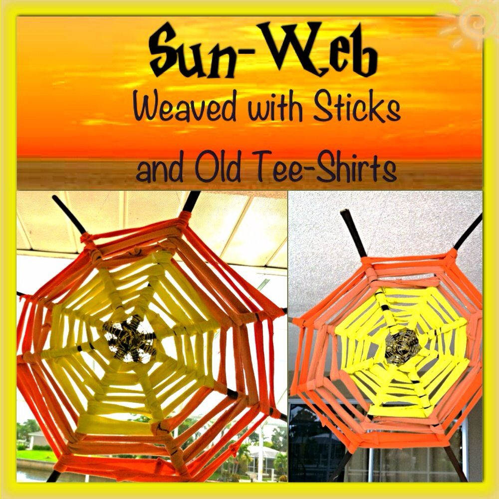 "Sun-Web!  We gathered 4 sticks, string and old Tee Shirts to make this awesome Sun-Web. -We used the string to attach the center. -I cut old tee-shirts in a spiral fashion to make long ""rope"" or ""ribbon"" but feel free to use whatever you hav3 in your home. -Weaving: I tried the traditional In / out/ method but it wasn't holding the web together.  So I did this pattern: Wrap around over / Wrap around Under .... * I was thinking if you made it white and Blue it would go with a Nautical Theme!"