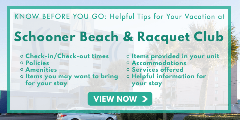 Know Before You Go to Schooner Beach & Racquet Club | Myrtle Beach, SC