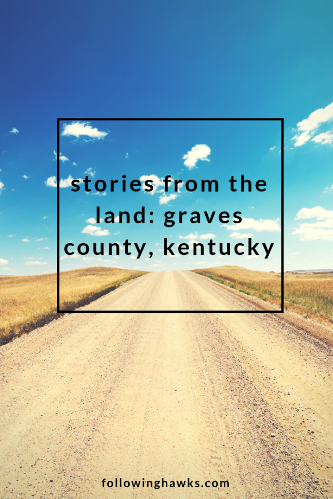 Stories from the Land: Graves County, Kentucky | Following Hawks