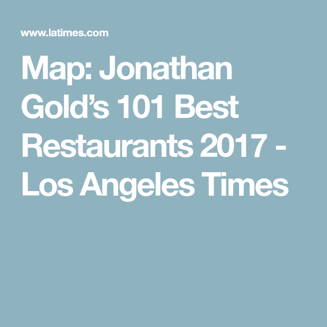 Jonathan Gold 101 Map Map: Jonathan Gold's 101 Best Restaurants | Restaurants LA