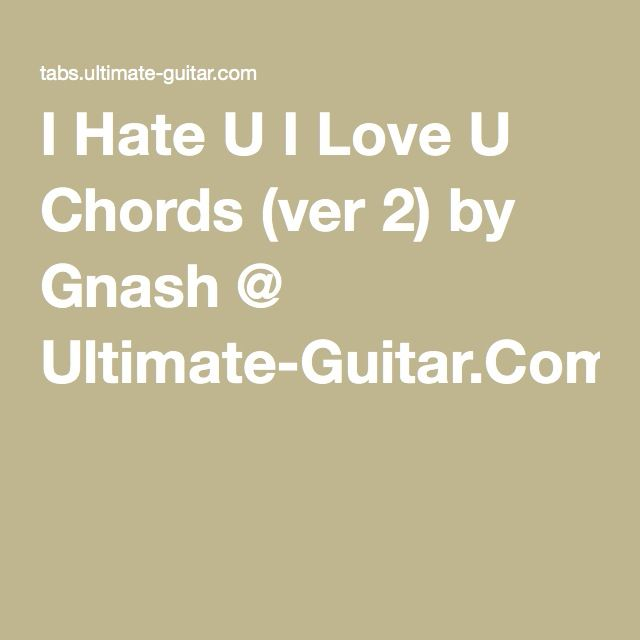 I Hate U I Love U Chords Ver 2 By Gnash Ultimate Guitar