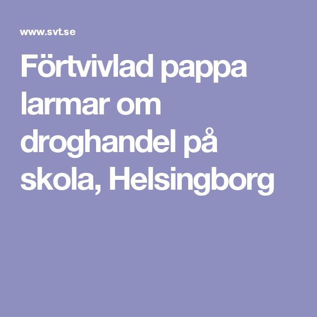 Förtvivlad pappa larmar om droghandel på skola, Helsingborg