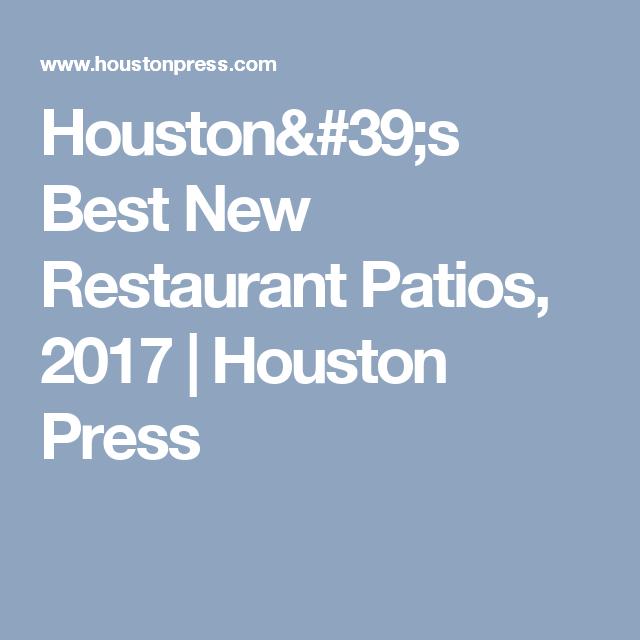 Houstonu0027s Best New Restaurant Patios, 2017 | Houston Press