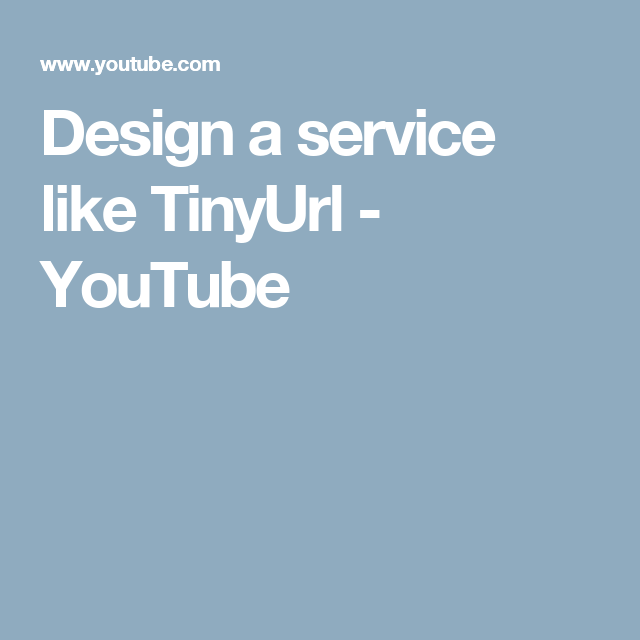 Design A Service Like Tinyurl Youtube Design System Service