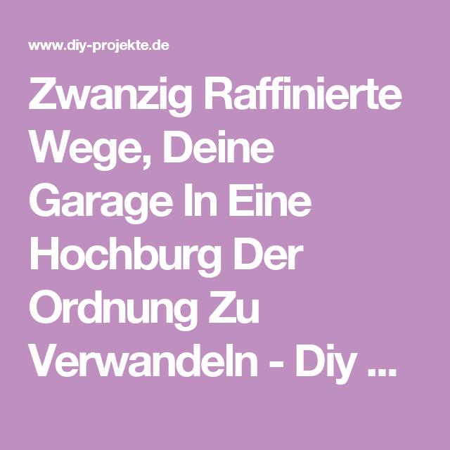 Zwanzig Raffinierte Wege, Deine Garage In Eine Hochburg Der Ordnung Zu  Verwandeln   Diy Projekte