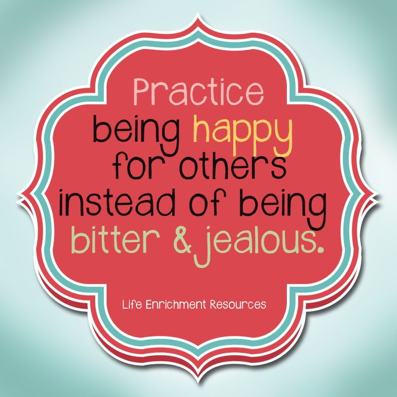 Practice Being Happy For Others Instead Of Being Bitter Jealous