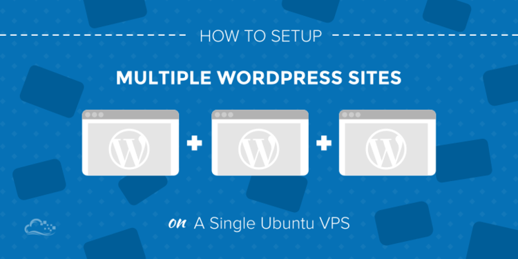 How To Host Multiple Wordpress Sites On One Vps Using Manual Guide