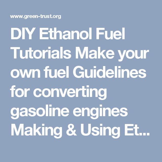 diy ethanol fuel tutorials make your own fuel guidelines for