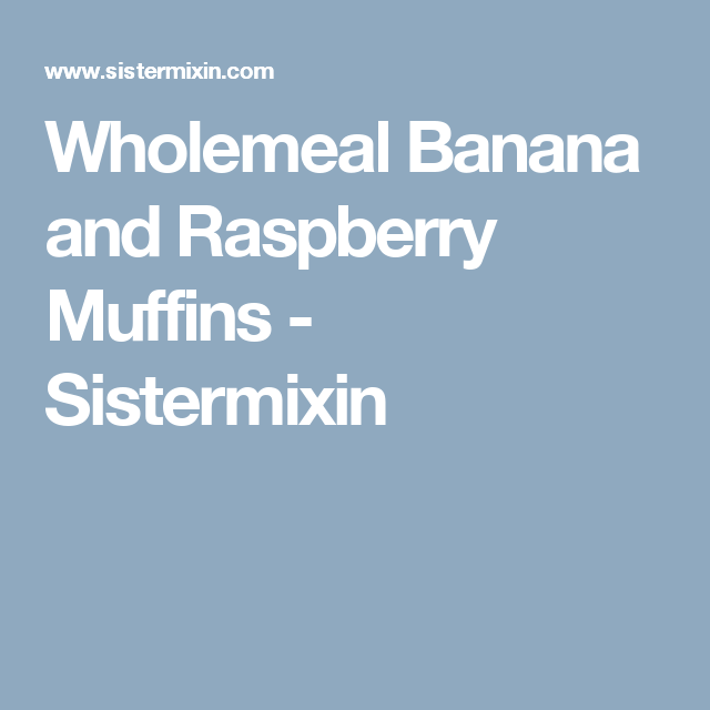 Wholemeal Banana and Raspberry Muffins - Sistermixin