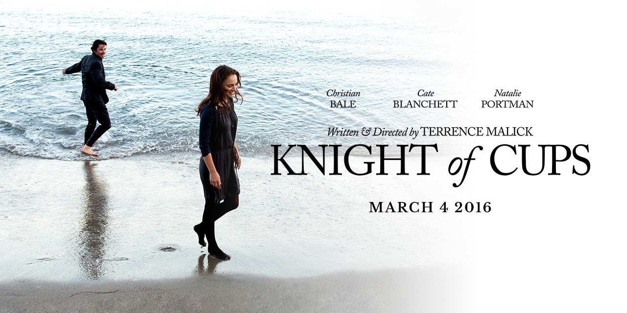 Official movie site for Knight of Cups, starring Christian Bale, Cate Blanchett, and Natalie Portman. Watch the trailer here! In theatres March 4, 2016.