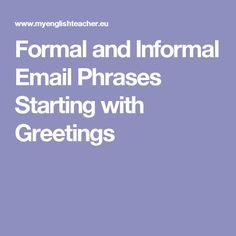 Formal and informal email phrases starting with greetings business asking how to improve your email writing use these formal and informal email phrases to make your business emails and general emails look great m4hsunfo