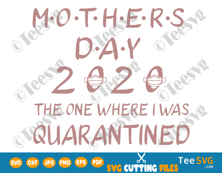 Mothers Day 2020 Quarantine SVG Files The One Where I Was Quarantined Shirt Design