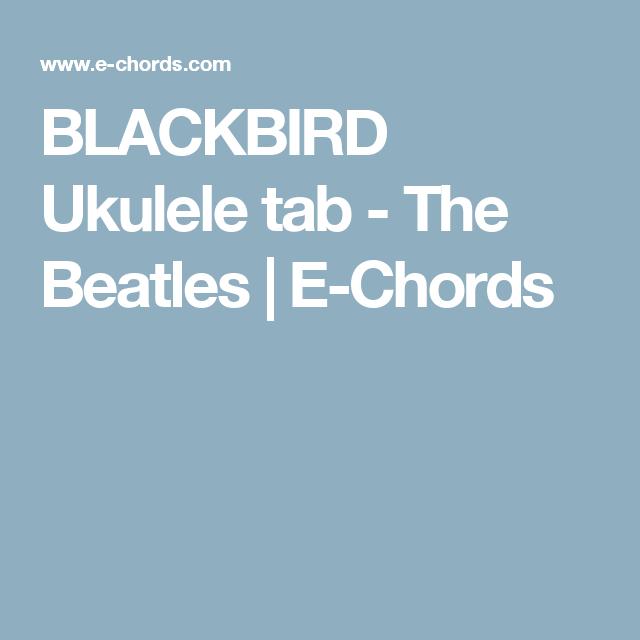 Blackbird Ukulele Tab The Beatles E Chords Ukulele Pinterest