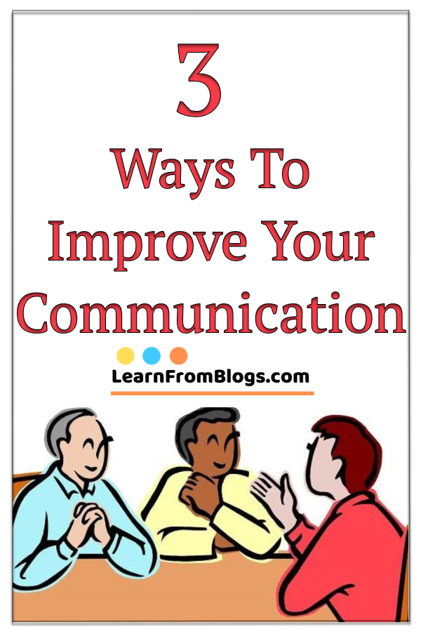 3 Ways To Improve Your Communication Interactive Communication Of The Most Eff Good Communication Skills Communication Skills Activities Communication Skills