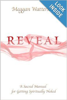 Reveal: A Sacred Manual for Getting Spiritually Naked: Meggan Watterson: 9781401938208: Amazon.com: Books
