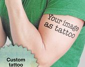 Your image as tattoo - Personalized Temporary Tattoo
