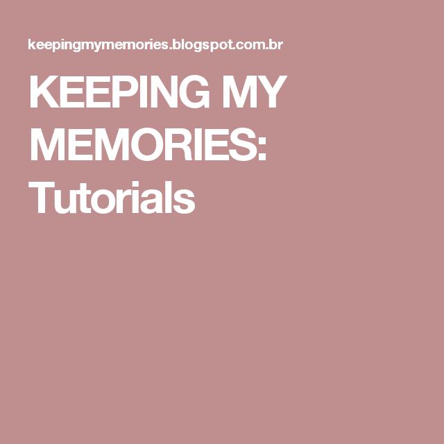 KEEPING MY MEMORIES: Tutorials