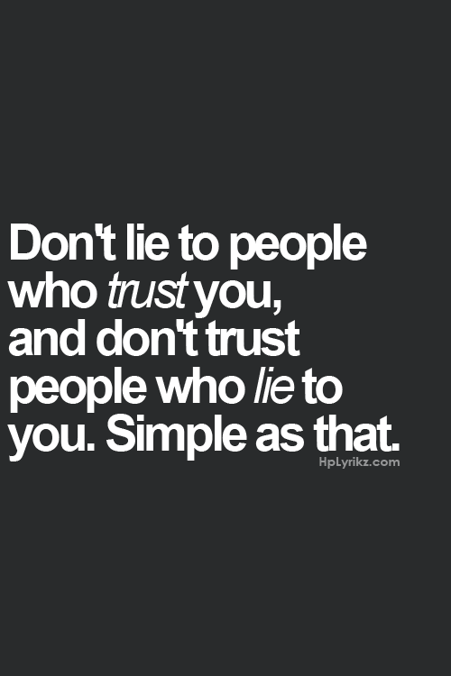 Dont Lie To People Who Trust You And Dont Trust Those Who Lie To