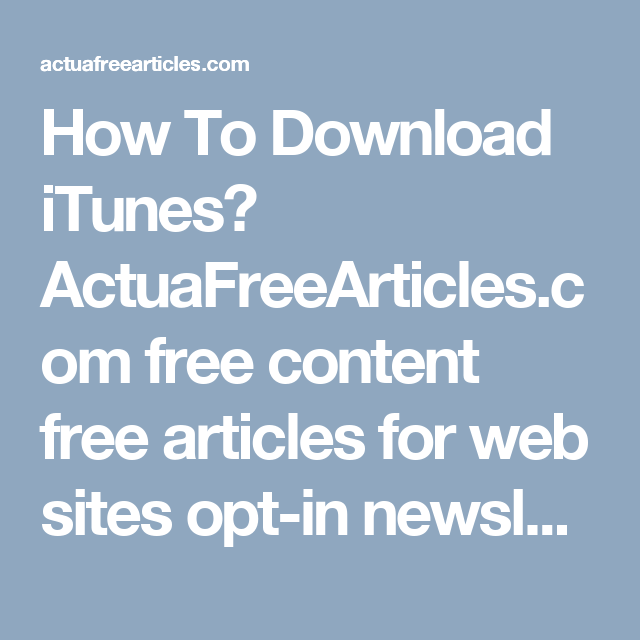 How To Download iTunes? ActuaFreeArticles com free content free