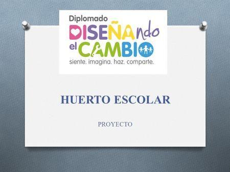 HUERTO ESCOLAR PROYECTO. O Nombre completo de la escuela: _OFTV 0057 ...