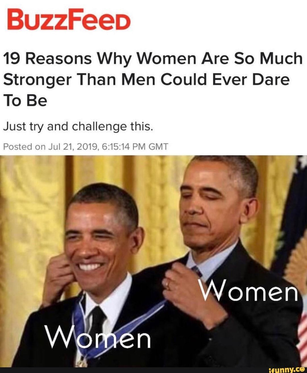 Buzzfeed 19 Reasons Why Women Are So Much Stronger Than Men Could Ever Dare To Be Just Try And Challenge This Posted On Jul 21 2019 615214 Pm Gmt Ifunny
