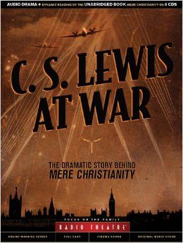 C S Lewis At War The Dramatic Story Behind Mere Christianity New Dramatized Audio From Focus On The Family Radio Theatre Mere Christianity Christian Books Audio Drama