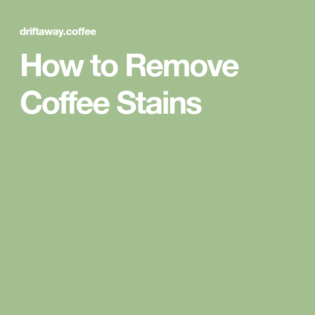 4fcbe6ef1a1f50502c5b89c7128b79e4 - How To Get Coffee Stains Out Of Cotton Fabric