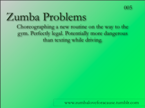 Zumba problems! (I'm definitely guilty of Car-Zumba!)