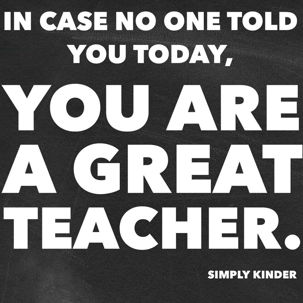 Kindergarten Memes In Case No One Told You Today You Are A Great Teacher Thankyout Teacher Quotes Inspirational Short Teacher Quotes Teacher Encouragement