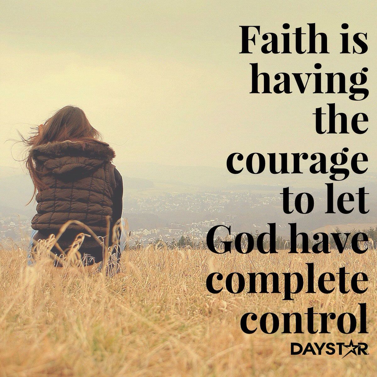 Faith Is Having The Courage To Let God Have Complete