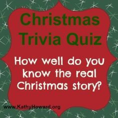 How Well Do You Know The Real Christmas Story Kathy Howard Christmas Trivia Quiz A Christmas Story Christmas Story Bible