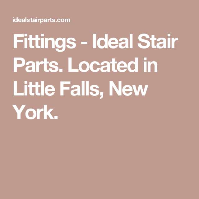 Fittings   Ideal Stair Parts. Located In Little Falls, New York.