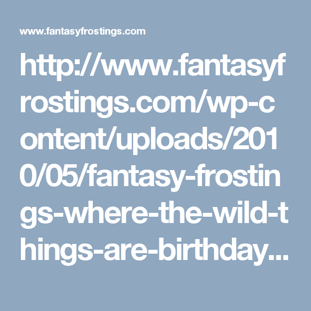 http://www.fantasyfrostings.com/wp-content/uploads/2010/05/fantasy-frostings-where-the-wild-things-are-birthday-cake-450x800.jpg