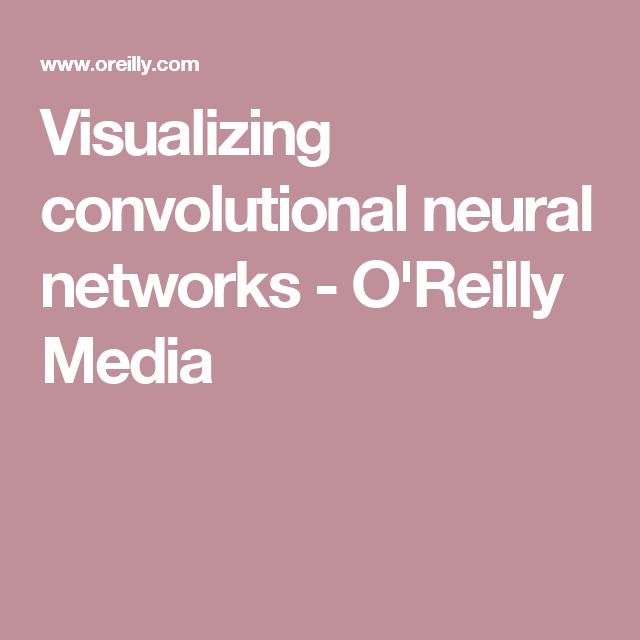 Visualizing convolutional neural networks - O'Reilly Media