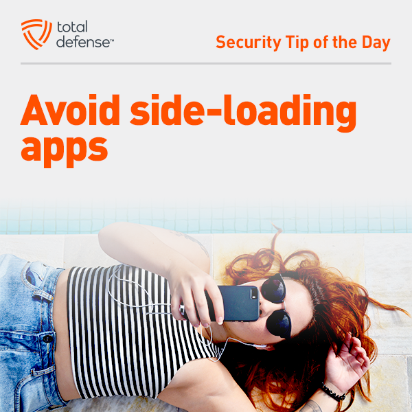 Avoid sideloading apps » Sideloading is the practice of