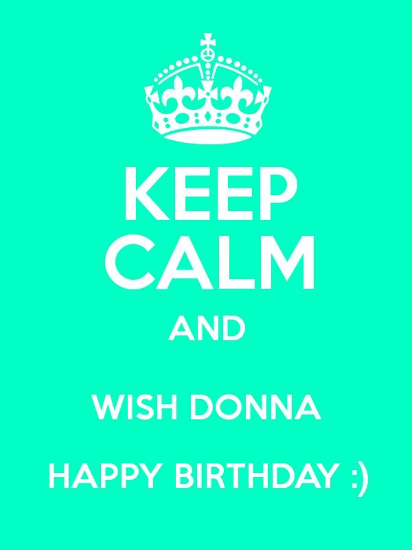 keep calm and wish donna happy birthday poster happy birthday