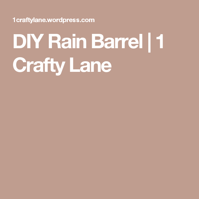 DIY Rain Barrel | 1 Crafty Lane