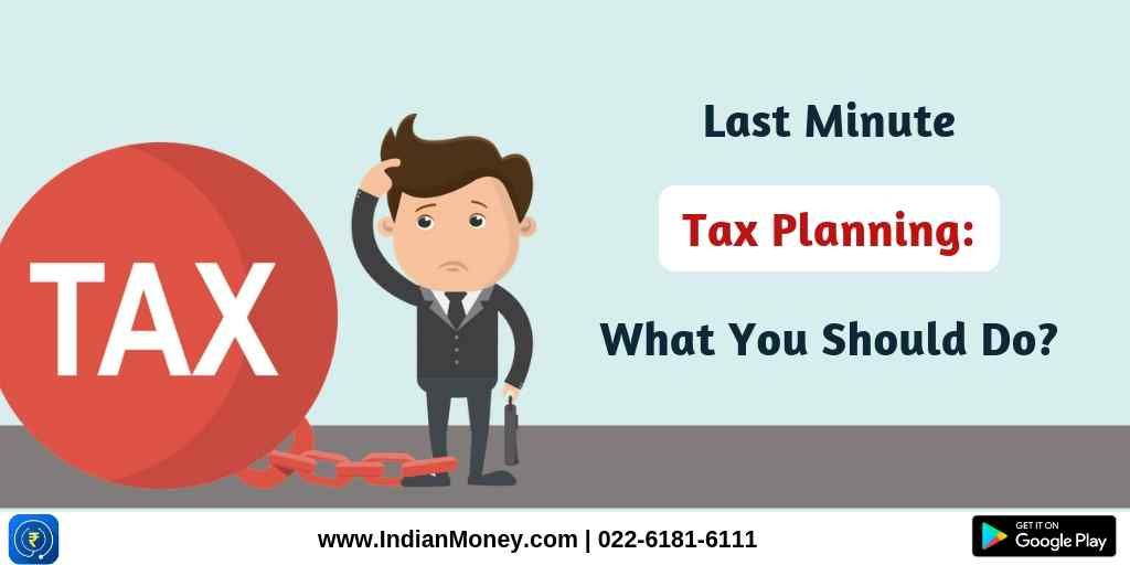 Last Minute Tax Planning What You Should Do Tax Saving Investment Financial Year End Income Tax Return