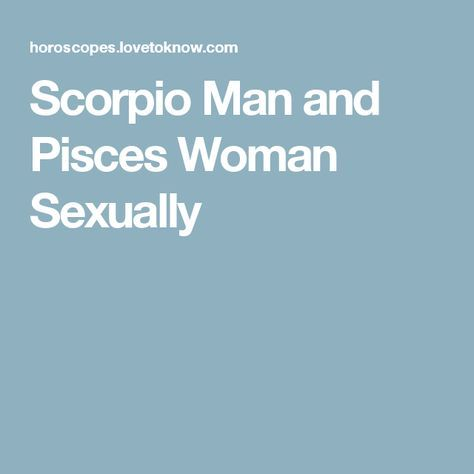 Scorpio man and pisces woman sexually