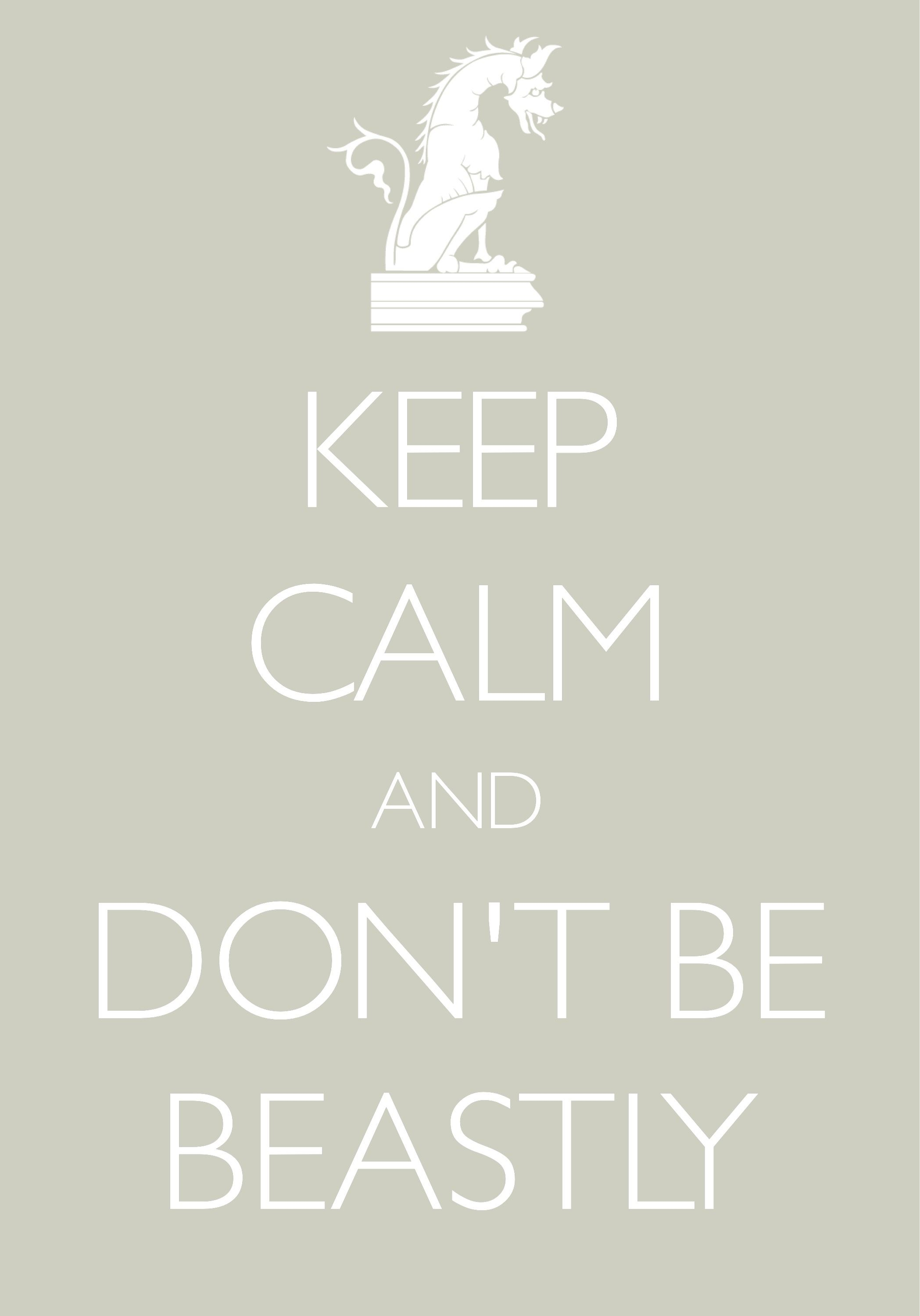 keep calm and don't be beastly / Created with Keep Calm and Carry On for iOS #keepcalm