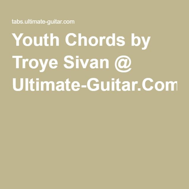 Youth Chords By Troye Sivan Ultimate Guitar Lexkier